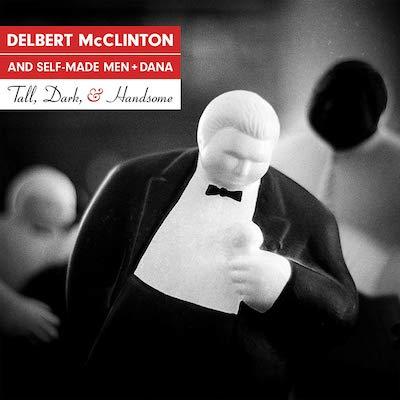 Delbert McClinton & Self-Made Men + Dana - Tall, Dark, & Handsome
