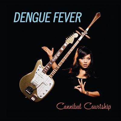 Dengue Fever - Cannibal Courtship