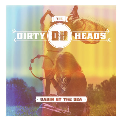 The Dirty Heads - Cabin By The Sea