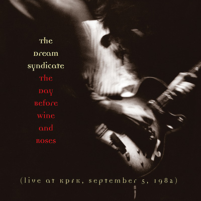 Dream Syndicate - The Day Before Wine And Roses