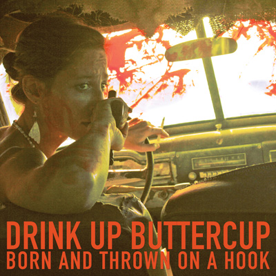 Drink Up Buttercup - Born and Thrown On A Hook