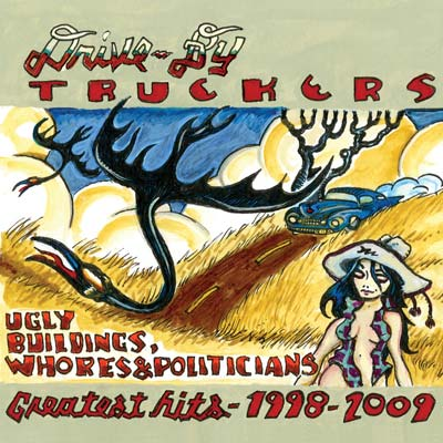Drive-By Truckers - Ugly Buildings, Whores, and Politicians: Greatest Hits 1998-2009