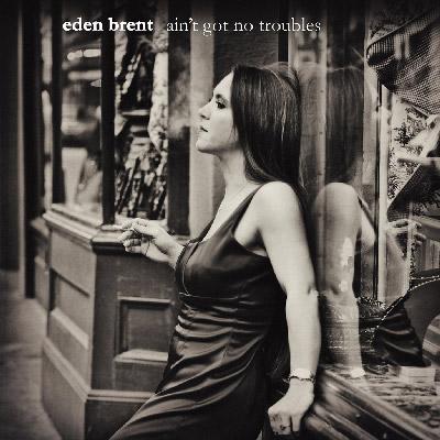Eden Brent - Ain't Got No Troubles