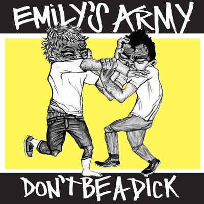 Emily's Army - Don't Be A Dick (Vinyl & Digital)