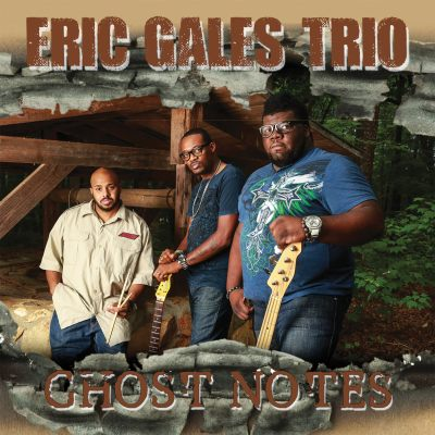 Eric Gales Trio - Ghost Notes