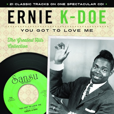 Ernie K-Doe - You Got To Love Me: The Greatest Hits Collection