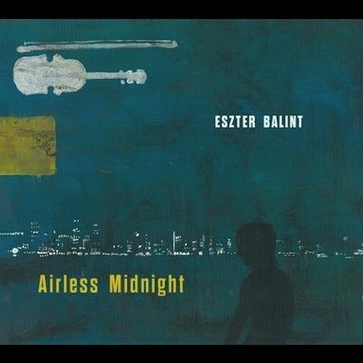 Eszter Balint - Airless Midnight