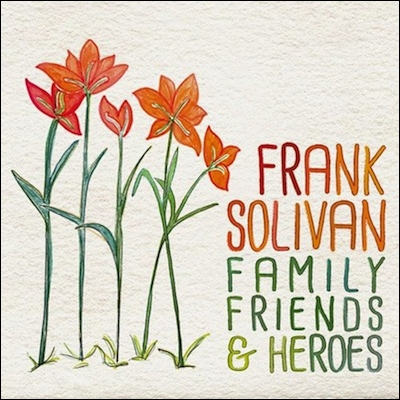 Frank Solivan - Family, Friends & Heroes