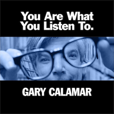 Gary Calamar - You Are What You Listen To