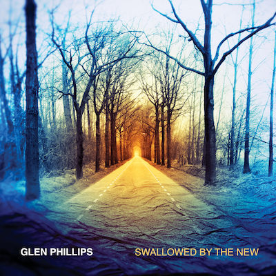 Glen Phillips - Swallowed By The New (Deluxe Edition)
