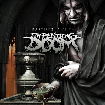 Impending Doom - Baptized In Filth