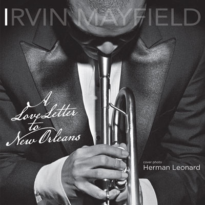 Irvin Mayfield - A Love Letter To New Orleans