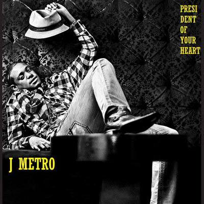 J Metro - President Of Your Heart (Digital Single)