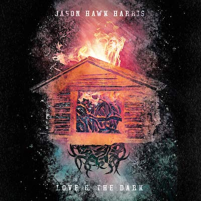Jason Hawk Harris - Love & The Dark