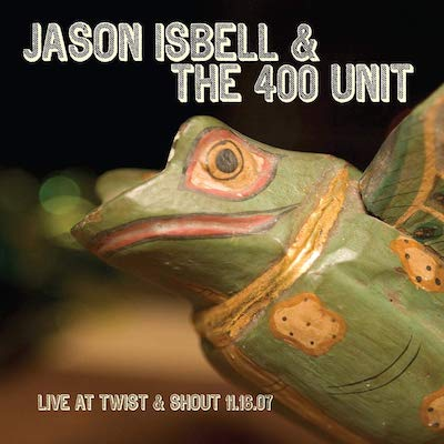 Jason Isbell & The 400 Unit - Live From Twist & Shout 11.16.07 (Vinyl)