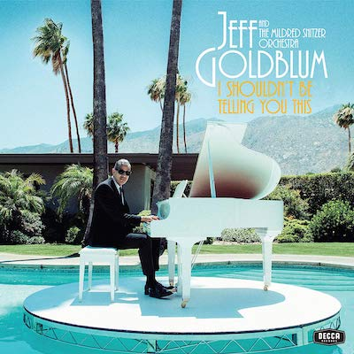 Jeff Goldblum & The Mildred Snitzer Orchestra - I Shouldn't Be Telling You This