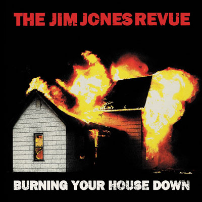 The Jim Jones Revue - Burning Down Your House