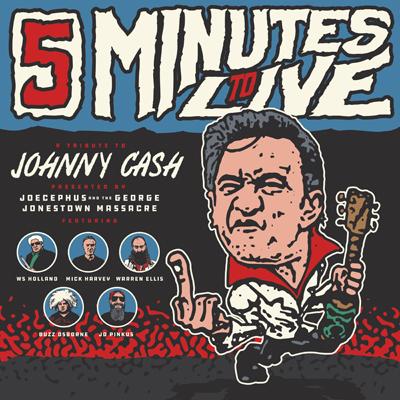 Jocephus & The George Jonestown Massacre - Five Minutes To Live: A Tribute To Johnny Cash