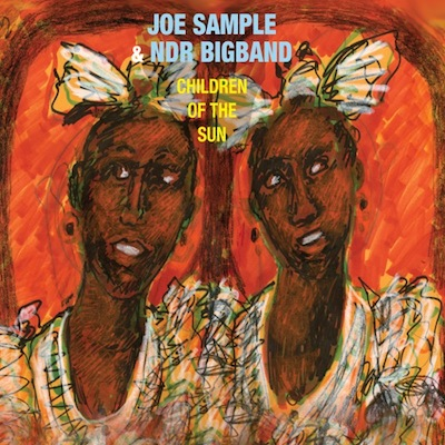 Joe Sample & NDR Bigband Orchestra - Children Of The Sun