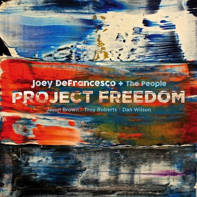 Joey DeFrancesco + The People - Project Freedom