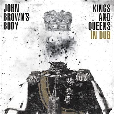 John Brown's Body - Kings And Queens In Dub