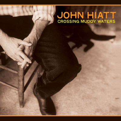 John Hiatt - Crossing Muddy Waters (Reissue)