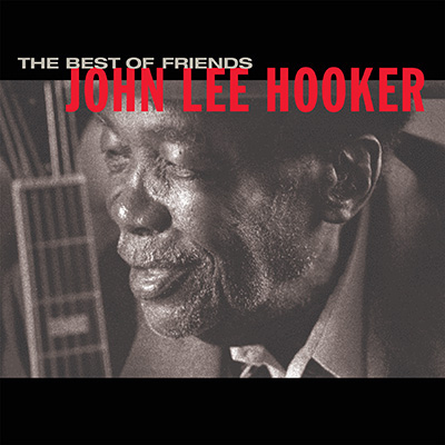 John Lee Hooker - The Best Of Friends (Reissue)