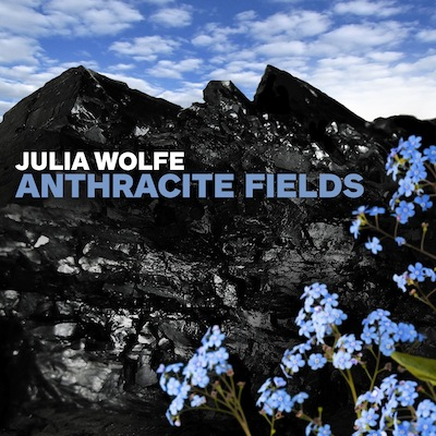 Julia Wolfe - Anthracite Fields