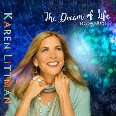Karen Littman - The Dream Of Life: Set Yourself Free