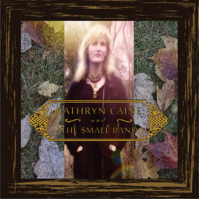 Kathryn Caine And The Small Band - Kathryn Caine And The Small Band
