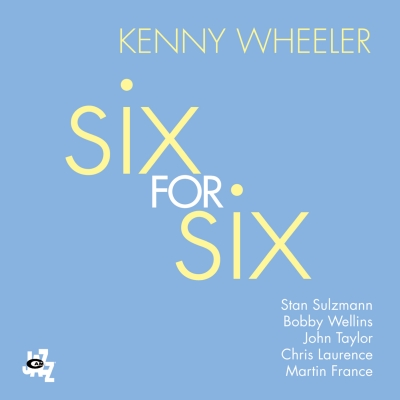 Kenny Wheeler - Six For Six