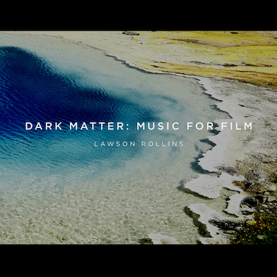 Lawson Rollins - Dark Matter: Music For Film
