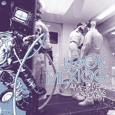 Look Mexico - Real Americans Spear It (LP & Digital Only)