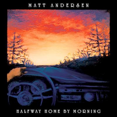 Matt Andersen - Halfway Home By Morning