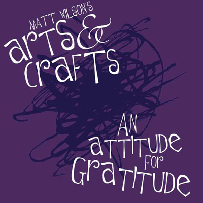 Matt Wilson's Arts & Crafts - An Attitude For Gratitude