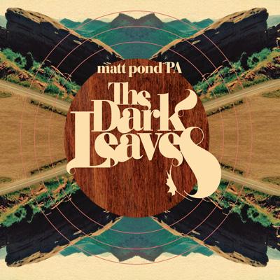 Matt Pond PA - Dark Leaves