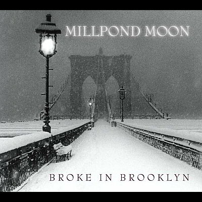 Millpond Moon - Broke In Brooklyn