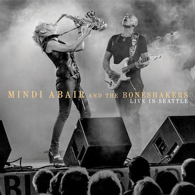 Mindi Abair And The Boneshakers - Live In Seattle