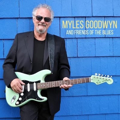 Myles Goodwyn - Myles Goodwyn And Friends Of The Blues