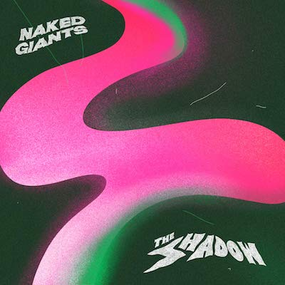 Naked Giants - The Shadow