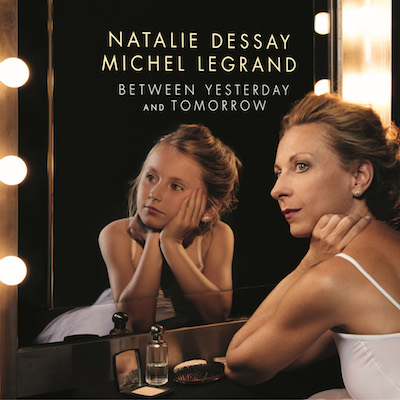Natalie Dessay & Michel Legrand - Between Yesterday And Today