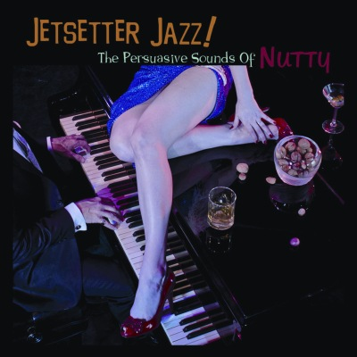 Nutty - Jetsetter Jazz! The Persuasive Sounds Of Nutty