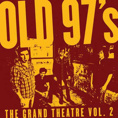 The Old 97's - The Grand Theatre Vol. 2