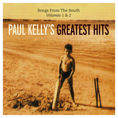 Paul Kelly - Paul Kelly's Greatest Hits: Songs From The South, Volumes 1 & 2