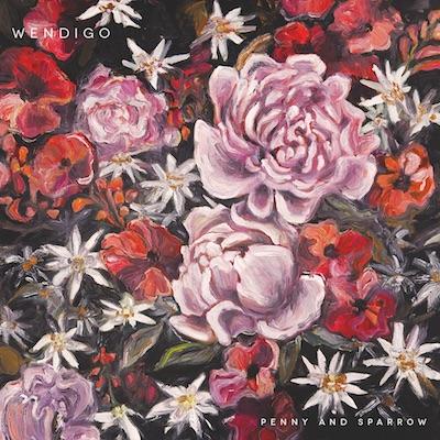 Penny & Sparrow - Wendigo
