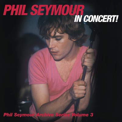 Phil Seymour - In Concert Archive Series Volume 3