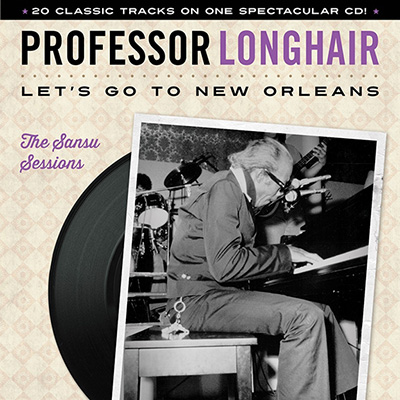 Professor Longhair - Let's Go To New Orleans: The Sansu Sessions