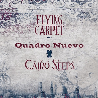 Quadro Nuevo & Cairo Steps - Flying Carpet