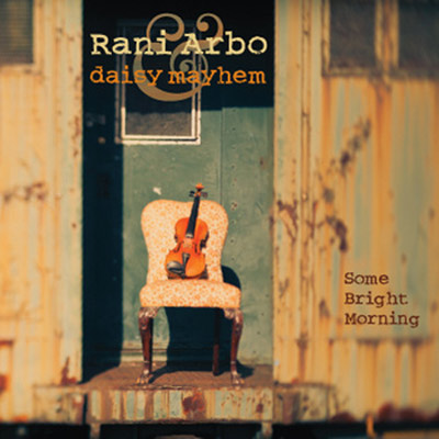 Rani Arbo & Daisy Mayhem - Some Bright Morning