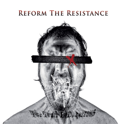 Reform The Resistance - The Truth is Dangerous